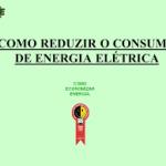 Como diminuir o consumo de energia eletrica em sua residência.